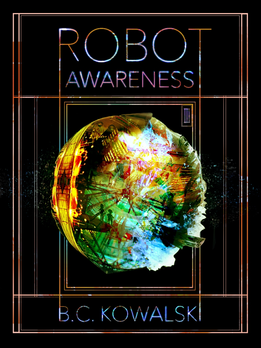 Robot Awareness part iii, b.c. kowalski, isellia, joey sci-fi, writing